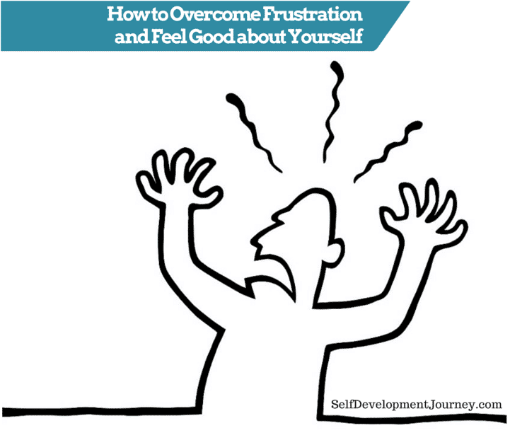 How to Overcome Frustration and Feel Good about Yourself