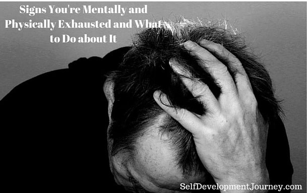 Signs You're Mentally and Physically Exhausted and What to Do about It