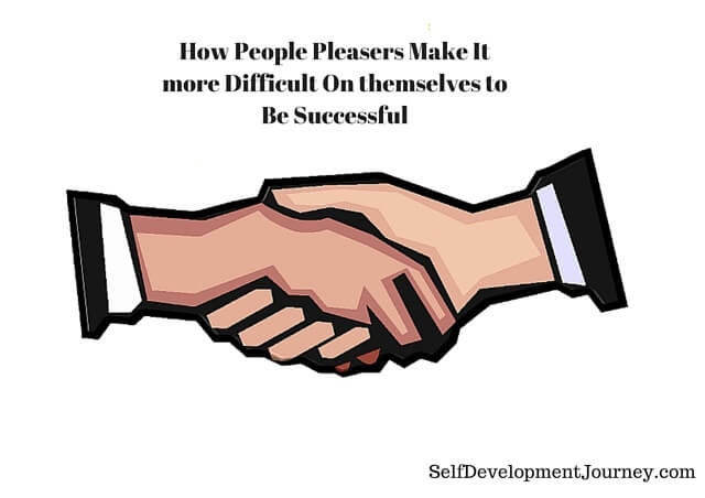 How People Pleasers Make It more Difficult On themselves to Be Successful