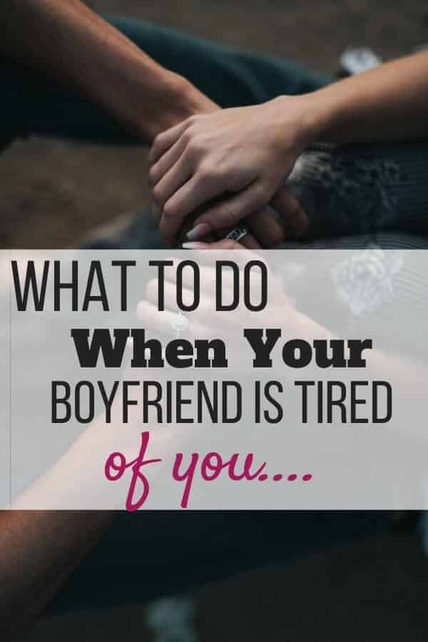 What to Do When Your Boyfriend Is Tired of You